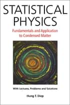 Statistical Physics:Fundamentals and Application to Condensed Matter ebook by Hung T Diep