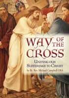 Way of the Cross - Uniting Our Sufferings to Christ ebook by