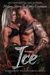 Ice - The Elite Forces Series, #1 ebook by Hilary Storm,Kathy Coopmans