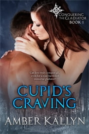 Cupid's Craving (Conquering the Gladiator, Book 1) ebook by Amber Kallyn