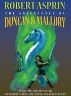 The Adventures of Duncan & Mallory: The Beginning ebook by Robert Asprin,Mel. White