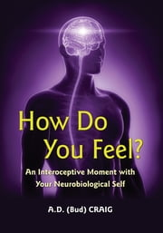 How Do You Feel? - An Interoceptive Moment with Your Neurobiological Self ebook by A.D. (Bud) Craig