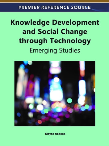 Knowledge Development and Social Change through Technology - Emerging Studies ebook by