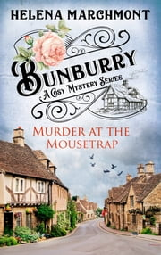 Bunburry - Murder at the Mousetrap - A Cosy Mystery Series. Episode 1 ebook by Helena Marchmont