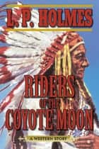 Riders of the Coyote Moon - A Western Story ebook by L. P. Holmes