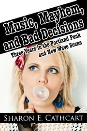 Music, Mayhem, and Bad Decisions ebook by Sharon E. Cathcart