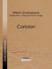 Coriolan ebook by William Shakespeare, François-Victor Hugo, Ligaran