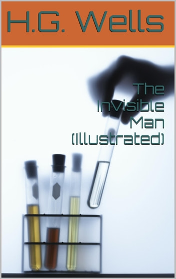 The Invisible Man (Illustrated) ebook by H.G.	Wells