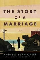 The Story of a Marriage - A Novel ebook by Andrew Sean Greer