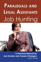 Paralegals and Legal Assistants: Job Hunting - A Practical Manual for Job-Hunters and Career Changers ebook by Stephen Gladwell