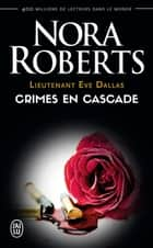 Lieutenant Eve Dallas (Tome 4) - Crimes en cascade ebook by Nora Roberts, Paul Benita