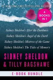 The Sidney Sheldon & Tilly Bagshawe Collection - Sidney Sheldon's After the Darkness, Sidney Sheldon's Angel of the Dark, Sidney Sheldon's Mistress of the Game, and Sidney Sheldon's The Tides of Memory ebook by Sidney Sheldon
