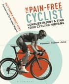 The Pain-Free Cyclist - Conquer Injury and Find your Cycling Nirvana ebook by Matt Rabin, Mr Robert Hicks, Sir Bradley Wiggins