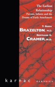 The Earliest Relationship - Parents, Infants and the Drama of Early Attachment ebook by T. Berry Brazelton,Bertrand G. Cramer