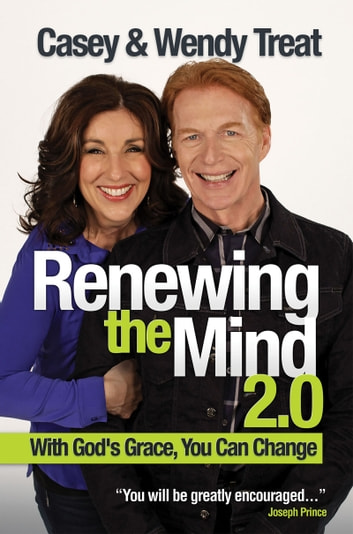 Renewing the Mind 2.0 - With God's Grace, You Can Change! ebook by Casey Treat,Wendy Treat