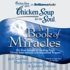 Chicken Soup for the Soul: A Book of Miracles - 101 True Stories of Healing, Faith, Divine Intervention, and Answered Prayers audiobook by Jack Canfield, Mark Victor Hansen, LeAnn Thieman
