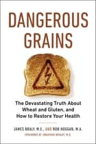 Dangerous Grains ebook by James Braly, Ron Hoggan