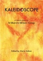 Kaleidoscope: A Collective Memoir by St Muirin's Writers' Group ebook by St Muirin's Writers' Group