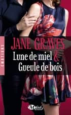 Lune de miel & Gueule de bois ebook by Jane Graves, Lise Capitan
