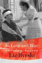 In Love and War - Nursing Heroes ebook by Liz Byrski