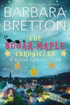 The Sugar Maple Chronicles - The Sugar Maple Chronicles ebook by Barbara Bretton