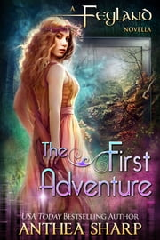 The First Adventure - Feyland Series Prequel Novella ebook by Anthea Sharp