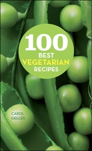 100 Best Vegetarian Recipes ebook by Carol Gelles