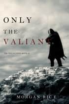 Only the Valiant (The Way of Steel—Book 2) 電子書 by Morgan Rice