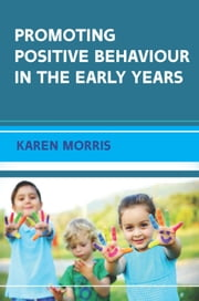 Promoting Positive Behaviour In The Early Years ebook by Karen Morris