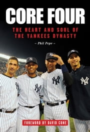Core Four - The Heart and Soul of the Yankees Dynasty ebook by Phil Pepe