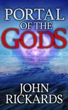 Portal of the Gods ebook by John Rickards