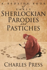 A Bedside Book of Early Sherlockian Parodies and Pastiches ebook by Charles Press