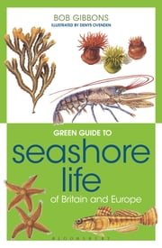 Green Guide to Seashore Life Of Britain And Europe ebook by Bob Gibbons,Denys Ovenden,Melanie Perkins