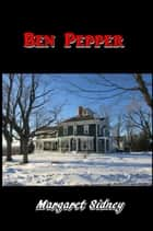 Ben Pepper ebook by Margaret Sidney
