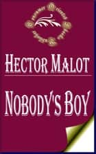 Nobody's Boy: Sans Famille (Illustrated) ebook by Hector Malot