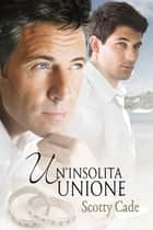 Un'insolita unione ebook by Scotty Cade, Marila Napoli