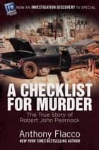 A Checklist for Murder - The True Story of Robert John Peernock ebook by Anthony Flacco