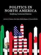 Politics in North America ebook by Yasmeen Abu-Laban,Radha Jhappan,Francois Rocher