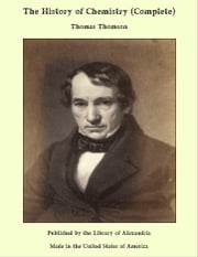 The History of Chemistry (Complete) ebook by Thomas Thomson