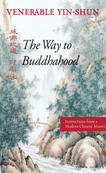 The Way to Buddhahood - Instructions from a Modern Chinese Master ebook by Venerable Yin-shun