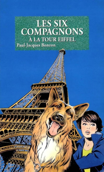 Les Six Compagnons à la tour Eiffel - T21 ebook by Paul-Jacques Bonzon