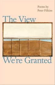 The View We're Granted ebook by Peter Filkins