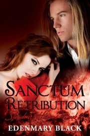 Sanctum Retribution: Shadow Havens Book 3 ebook by Edenmary Black