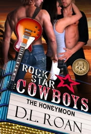 Rock Star Cowboys: The Honeymoon ebook by DL Roan