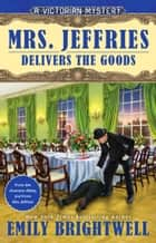 Mrs. Jeffries Delivers the Goods ebook by Emily Brightwell