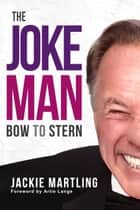The Joke Man - Bow to Stern ebook by Jackie Martling, Artie Lange