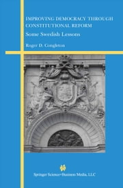 Improving Democracy Through Constitutional Reform - Some Swedish Lessons ebook by Roger D. Congleton