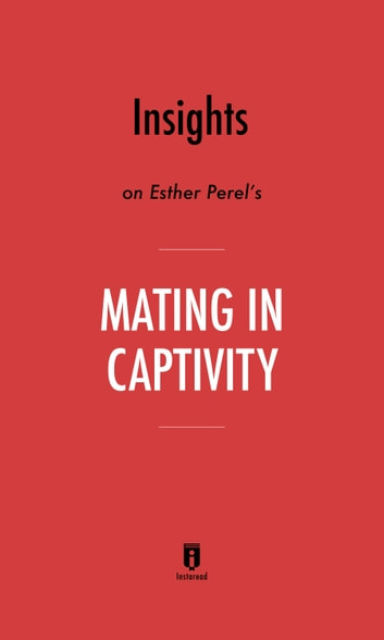 Insights On Esther Perels Mating In Captivity By Instaread Ebook By