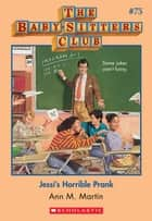 The Baby-Sitters Club #75: Jessi's Horrible Prank ebook by Ann M. Martin