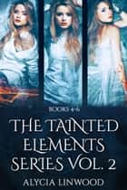 The Tainted Elements Series Vol. 2 (Books 4-6) ebook by Alycia Linwood
